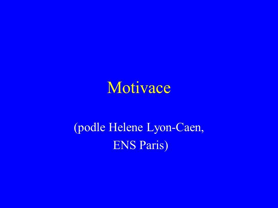 Motivace (podle Helene Lyon-Caen, ENS Paris)