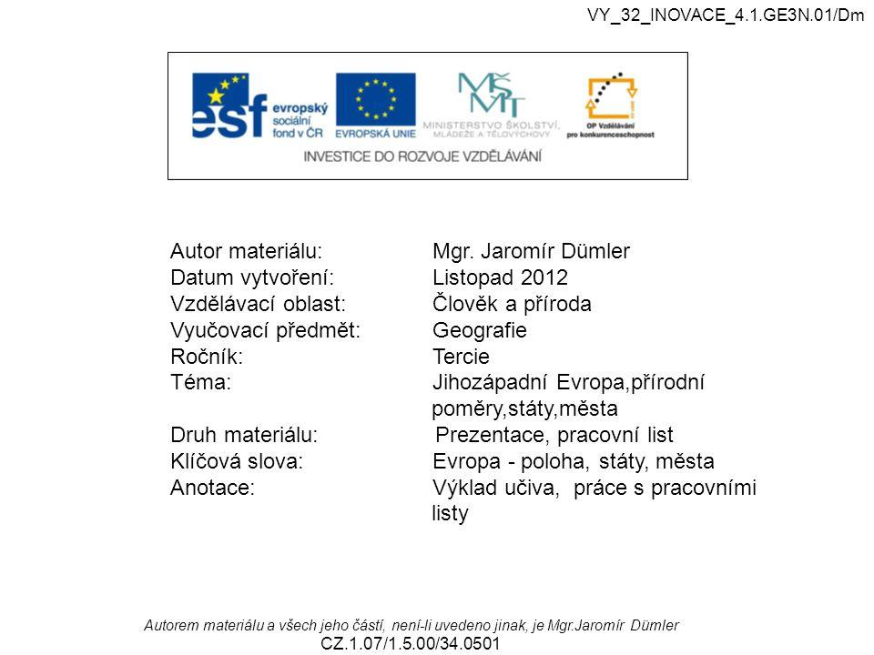 VY_32_INOVACE_4.1.GE3N.01/Dm Autorem materiálu a všech jeho částí, není-li uvedeno jinak, je Mgr.Jaromír Dümler CZ.1.07/1.5.00/34.0501 Autor materiálu
