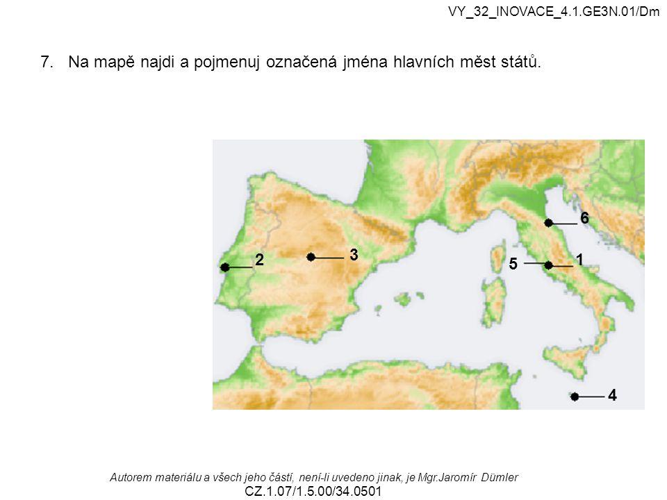 VY_32_INOVACE_4.1.GE3N.01/Dm Autorem materiálu a všech jeho částí, není-li uvedeno jinak, je Mgr.Jaromír Dümler CZ.1.07/1.5.00/34.0501 7. Na mapě najd