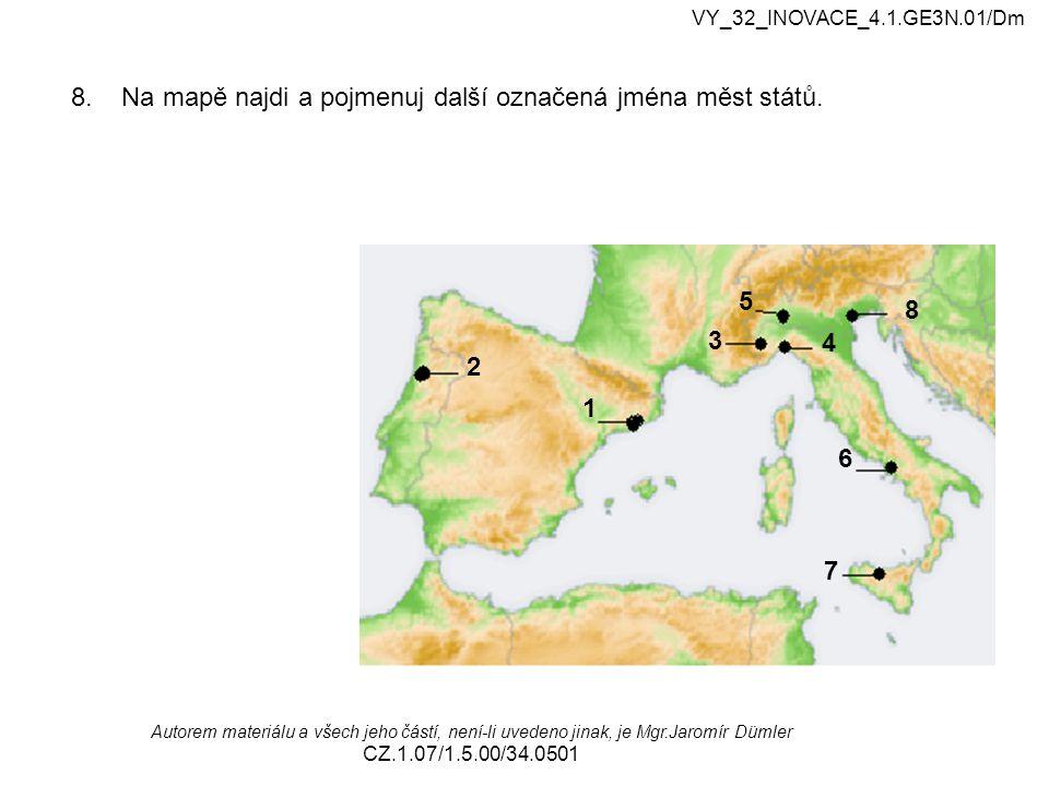 8. Na mapě najdi a pojmenuj další označená jména měst států. VY_32_INOVACE_4.1.GE3N.01/Dm Autorem materiálu a všech jeho částí, není-li uvedeno jinak,