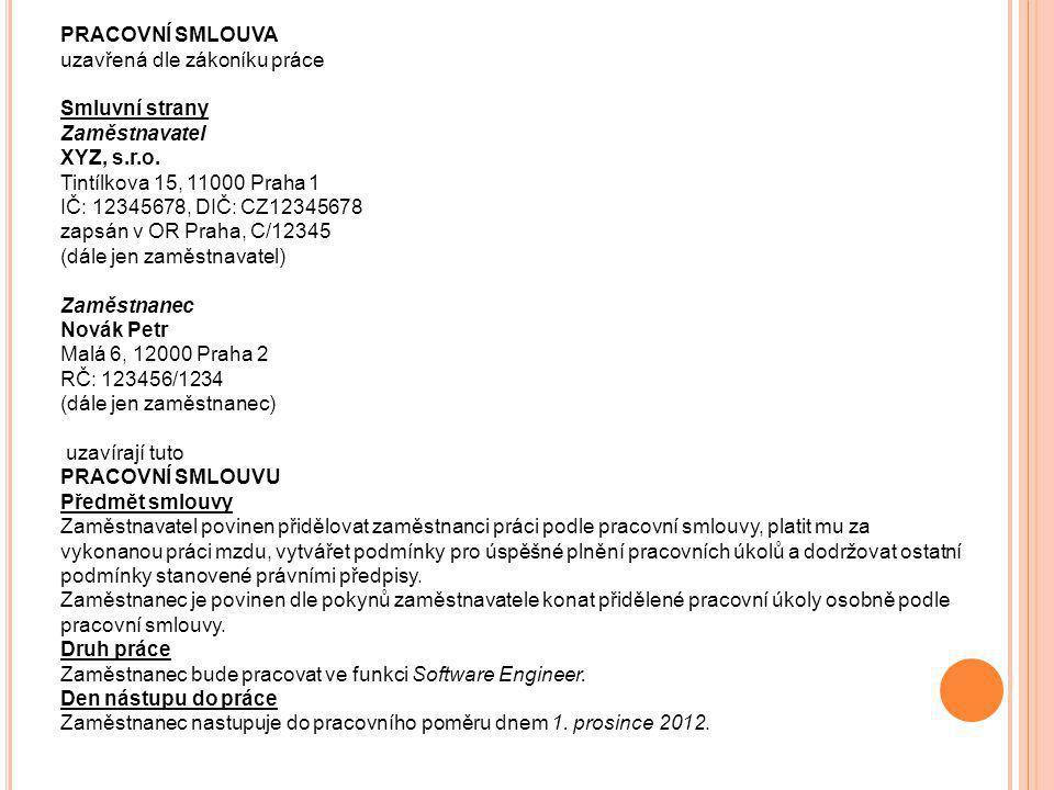 PRACOVNÍ SMLOUVA uzavřená dle zákoníku práce Smluvní strany Zaměstnavatel XYZ, s.r.o.