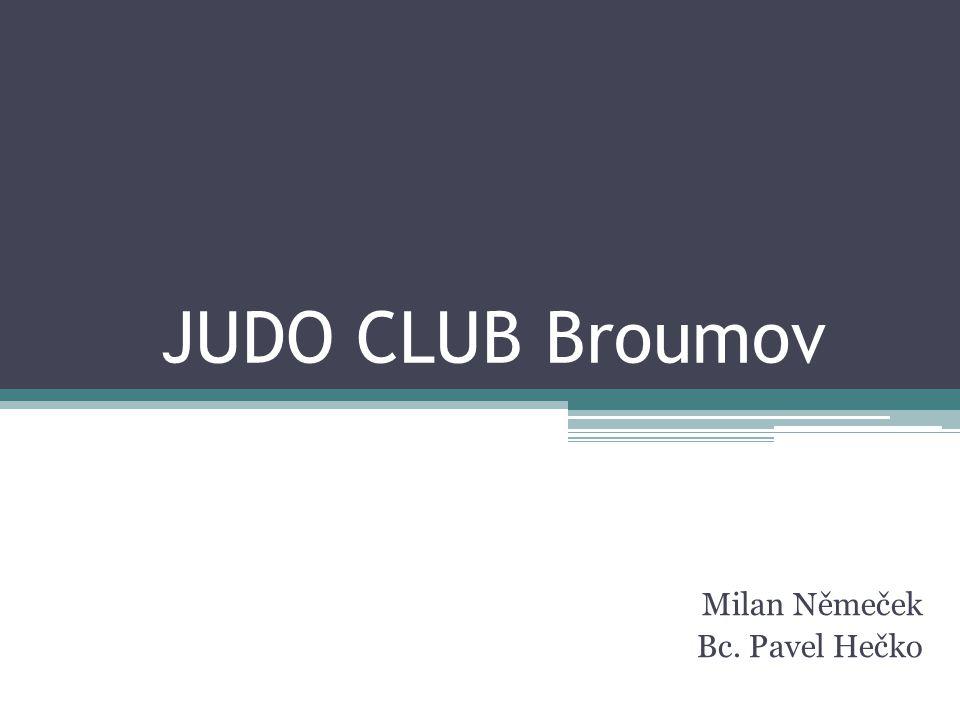 JUDO CLUB Broumov Milan Němeček Bc. Pavel Hečko