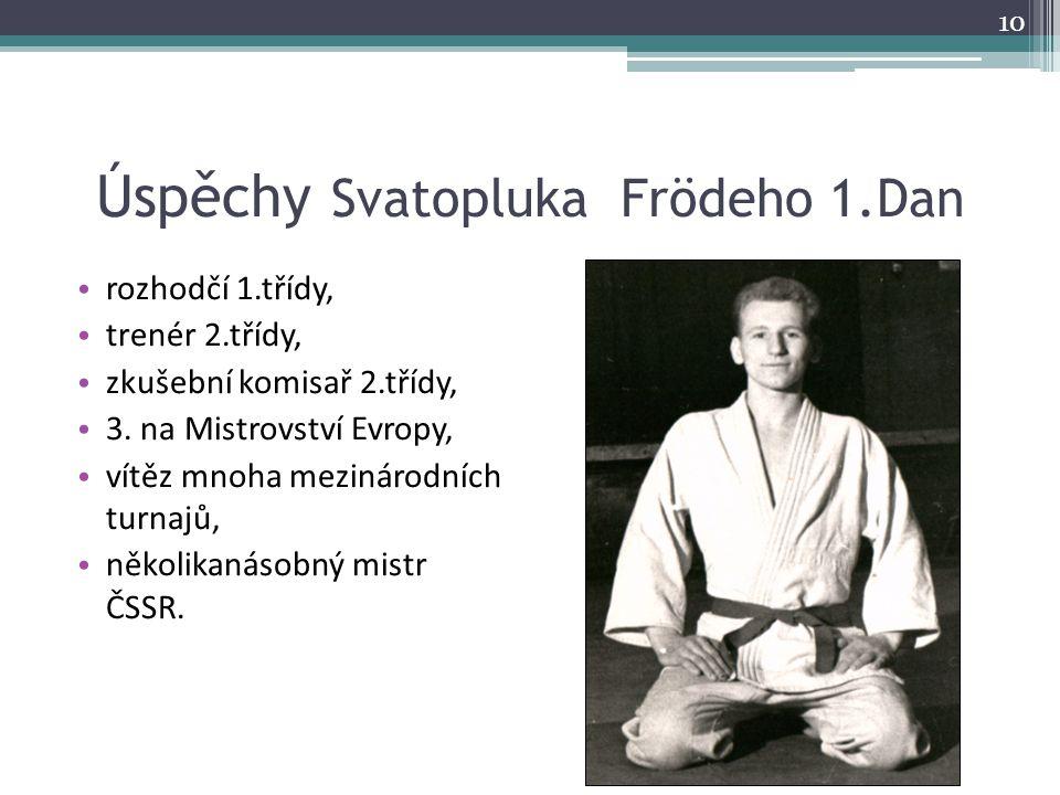 Úspěchy Svatopluka Frödeho 1.Dan rozhodčí 1.třídy, trenér 2.třídy, zkušební komisař 2.třídy, 3. na Mistrovství Evropy, vítěz mnoha mezinárodních turna