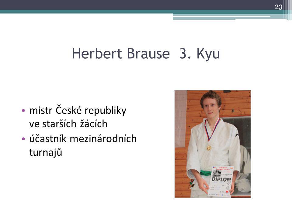 Herbert Brause 3. Kyu mistr České republiky ve starších žácích účastník mezinárodních turnajů 23