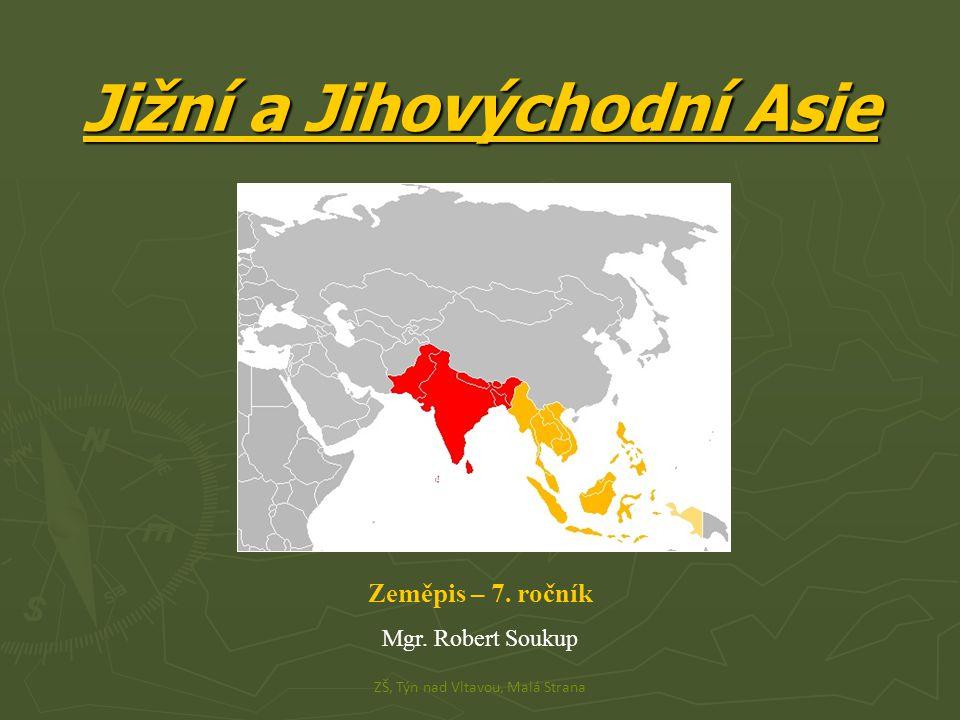 Jižní a Jihovýchodní Asie Zeměpis – 7. ročník Mgr. Robert Soukup ZŠ, Týn nad Vltavou, Malá Strana