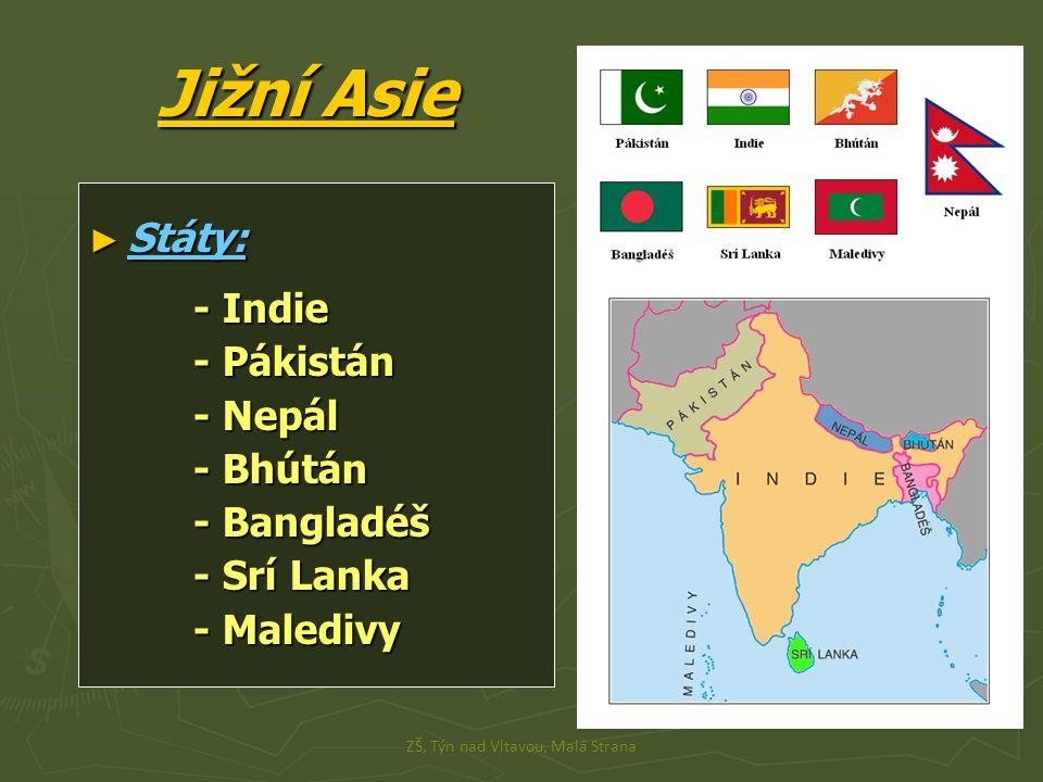 Jižní Asie ► Státy: - Indie - Pákistán - Nepál - Bhútán - Bangladéš - Srí Lanka - Maledivy ZŠ, Týn nad Vltavou, Malá Strana