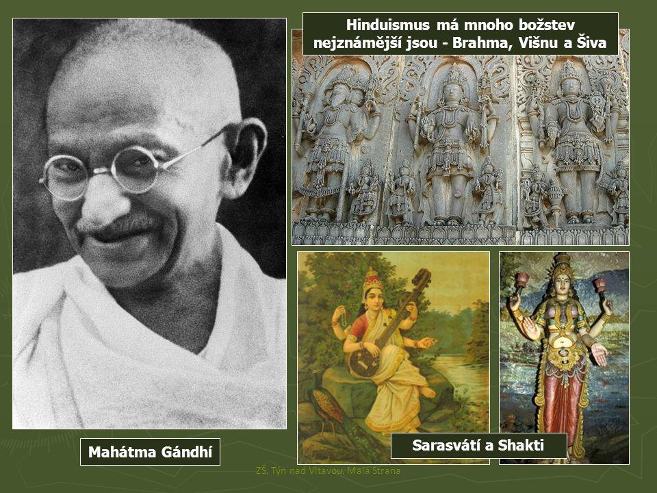 Mahátma Gándhí ZŠ, Týn nad Vltavou, Malá Strana Hinduismus má mnoho božstev nejznámější jsou - Brahma, Višnu a Šiva Sarasvátí a Shakti
