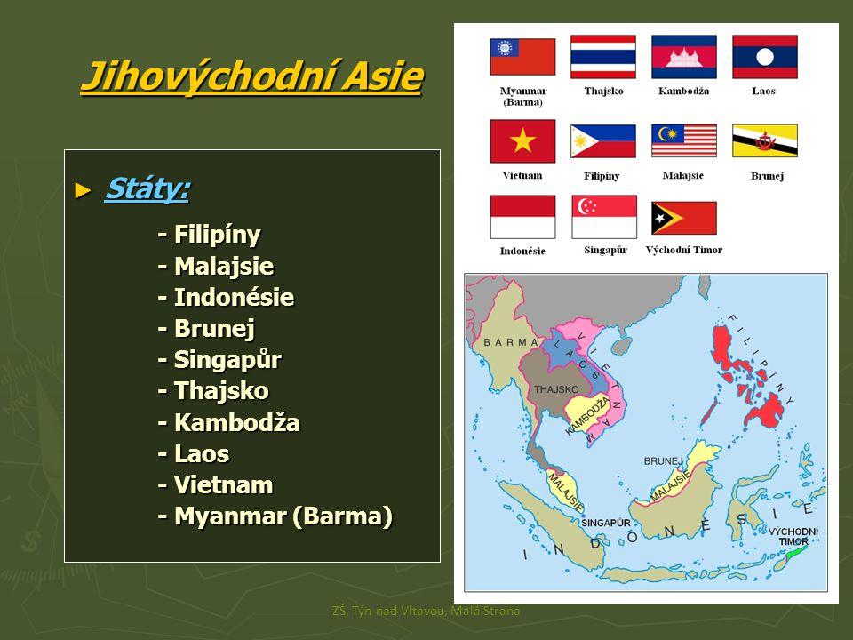 Jihovýchodní Asie ► Státy: - Filipíny - Malajsie - Indonésie - Brunej - Singapůr - Thajsko - Kambodža - Laos - Vietnam - Myanmar (Barma) ZŠ, Týn nad Vltavou, Malá Strana