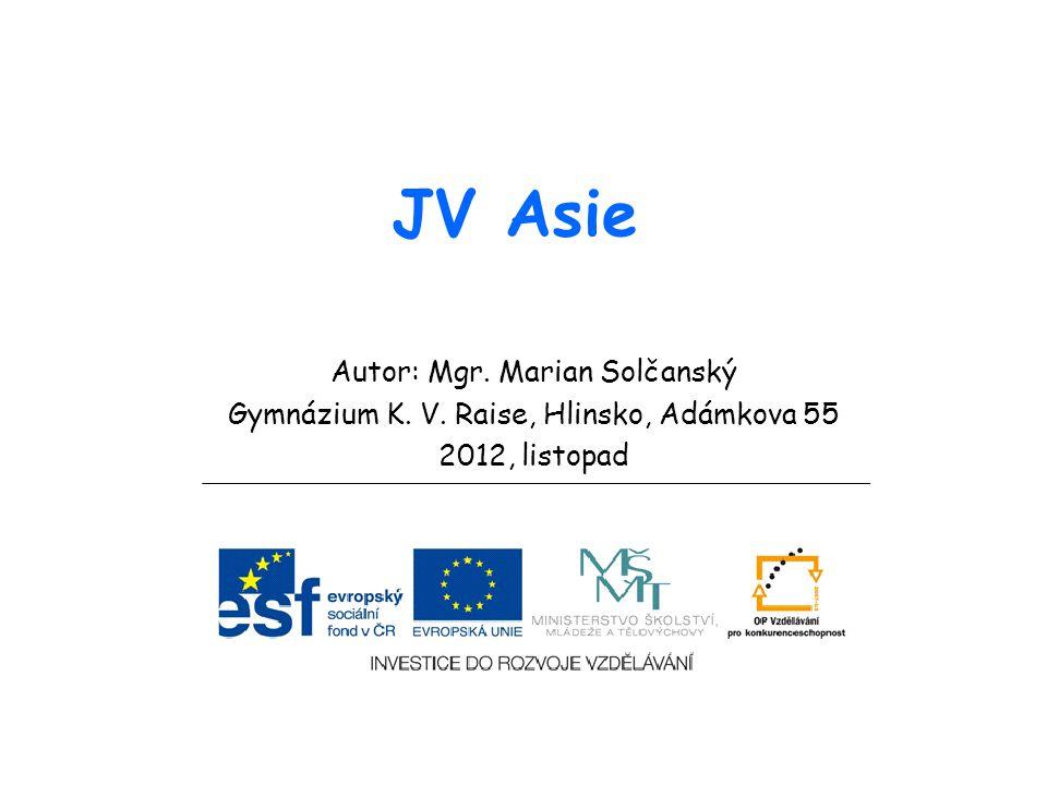 JV Asie Autor: Mgr. Marian Solčanský Gymnázium K. V. Raise, Hlinsko, Adámkova 55 2012, listopad