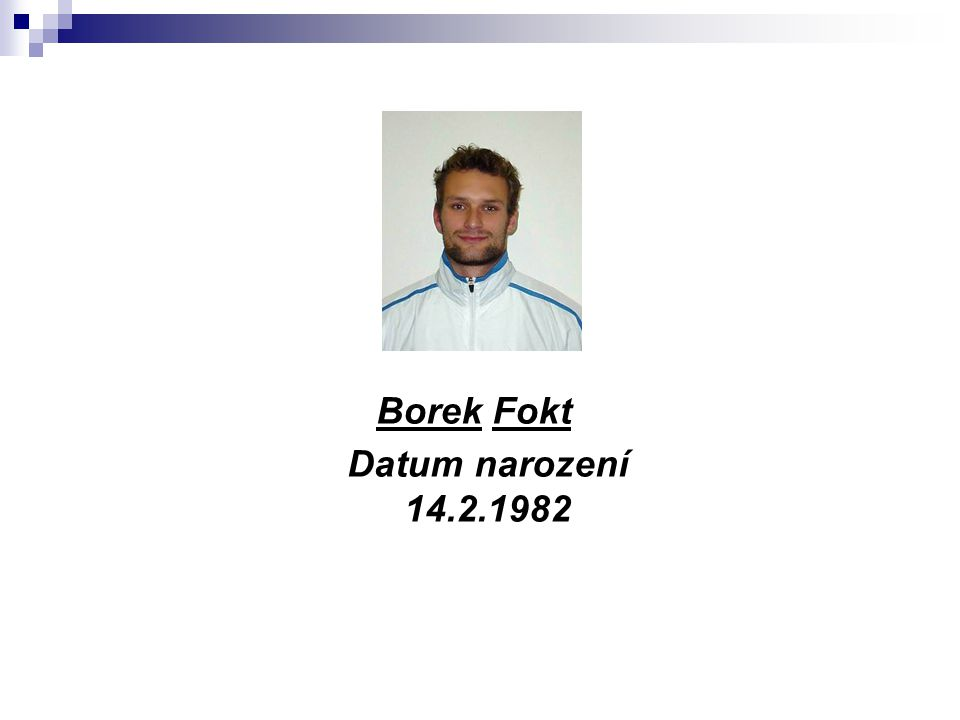 Borek Fokt Datum narození 14.2.1982