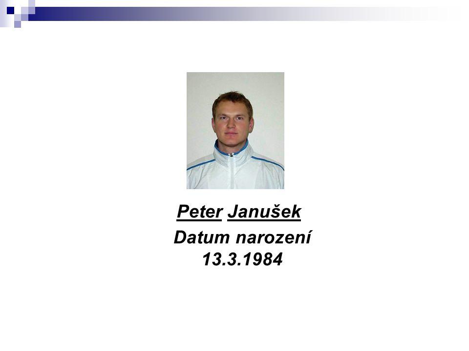 Peter Janušek Datum narození 13.3.1984