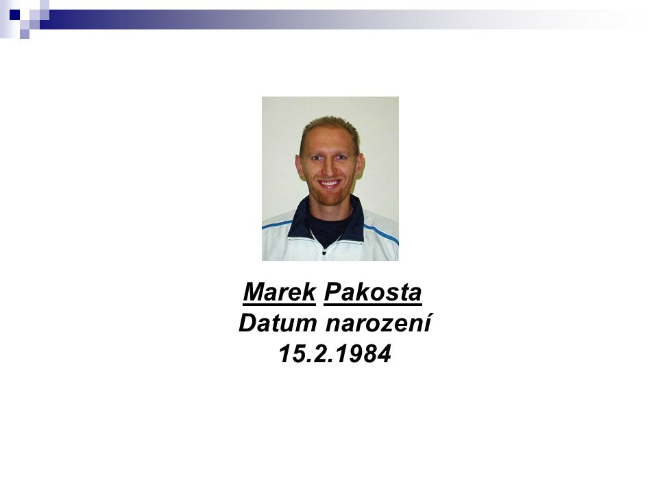 Marek Pakosta Datum narození 15.2.1984