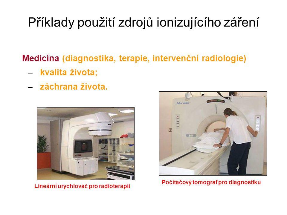 Příklady použití zdrojů ionizujícího záření Medicína (diagnostika, terapie, intervenční radiologie) –kvalita života; –záchrana života.