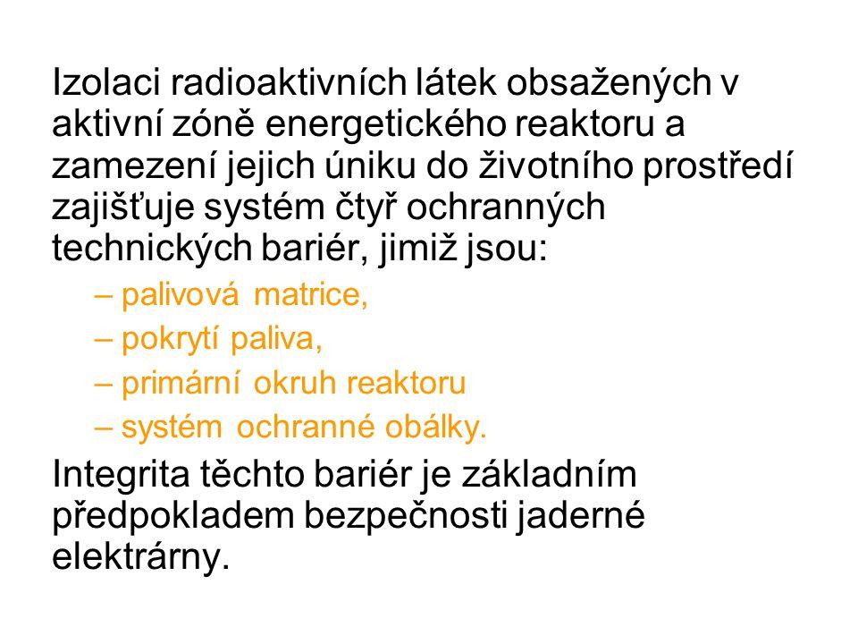 Izolaci radioaktivních látek obsažených v aktivní zóně energetického reaktoru a zamezení jejich úniku do životního prostředí zajišťuje systém čtyř ochranných technických bariér, jimiž jsou: –palivová matrice, –pokrytí paliva, –primární okruh reaktoru –systém ochranné obálky.