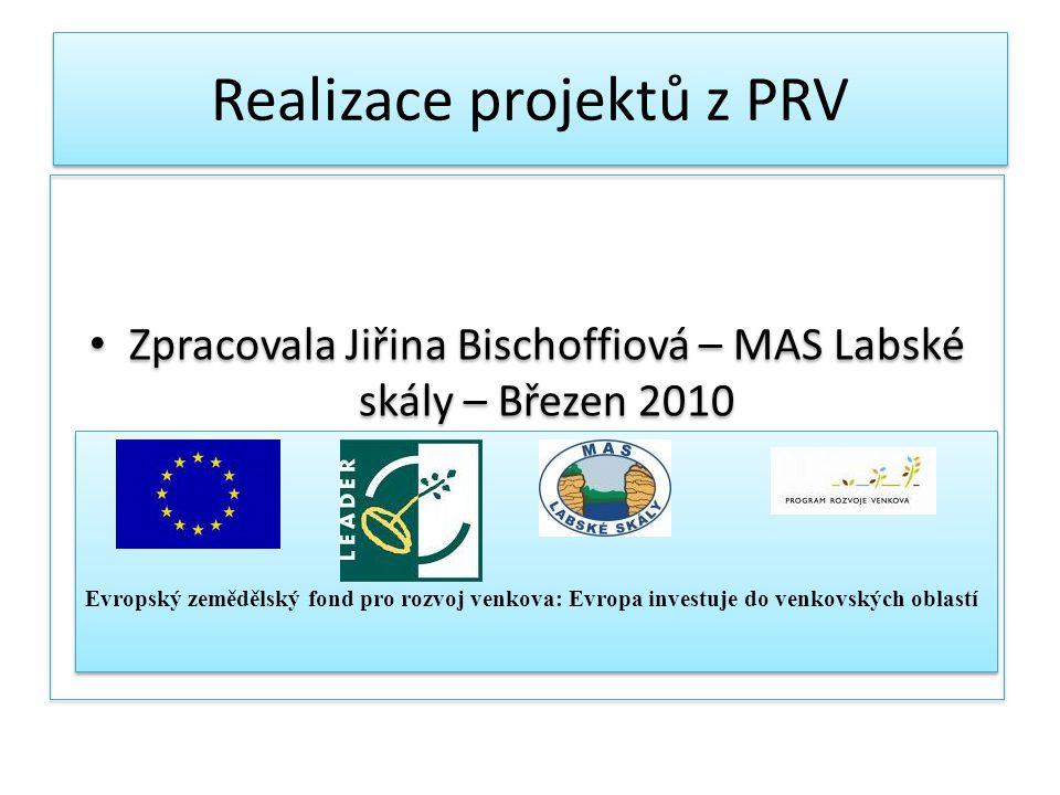 Realizace projektů z PRV Zpracovala Jiřina Bischoffiová – MAS Labské skály – Březen 2010 Evropský zemědělský fond pro rozvoj venkova: Evropa investuje do venkovských oblastí