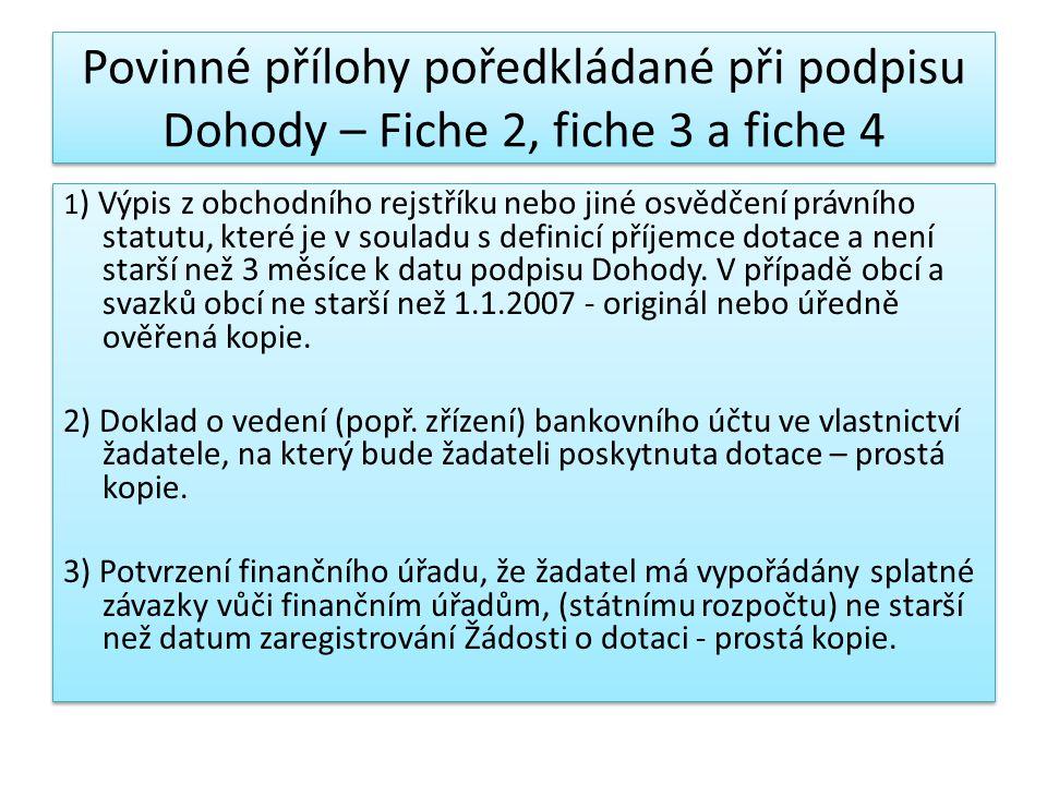 Povinné přílohy poředkládané při podpisu Dohody – Fiche 2, fiche 3 a fiche 4 1 ) Výpis z obchodního rejstříku nebo jiné osvědčení právního statutu, které je v souladu s definicí příjemce dotace a není starší než 3 měsíce k datu podpisu Dohody.
