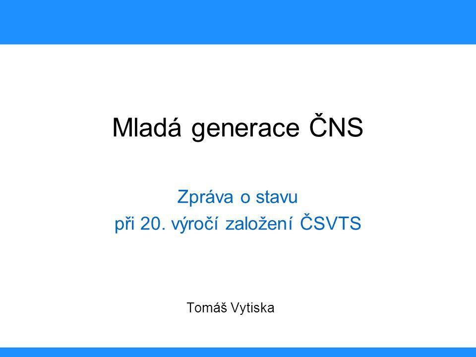 Mladá generace ČNS Zpráva o stavu při 20. výročí založení ČSVTS Tomáš Vytiska