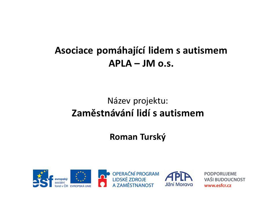Identifikační údaje projektu: Název projektu: Zaměstnávání lidí s autismem Registrační číslo:CZ.1.04/3.3.05/31.00241 Identifikace operačního programu a výzvy: Číslo operačního programu: CZ 1.04 Název operačního programu: OP Lidské zdroje a zaměstnanost Číslo globálního grantu: CZ.