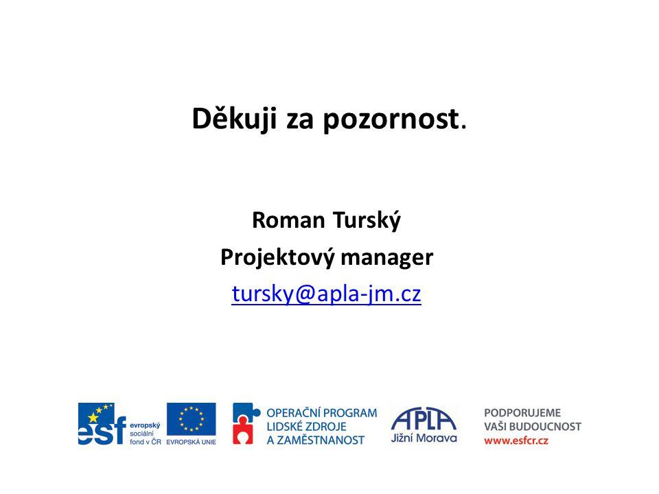 Děkuji za pozornost. Roman Turský Projektový manager tursky@apla-jm.cz