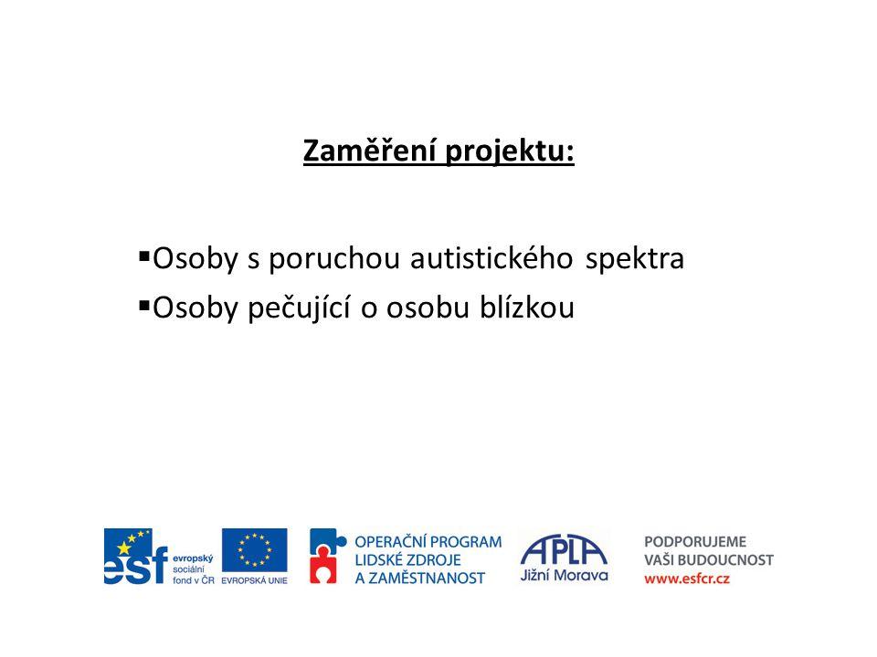 Zaměření projektu:  Osoby s poruchou autistického spektra  Osoby pečující o osobu blízkou
