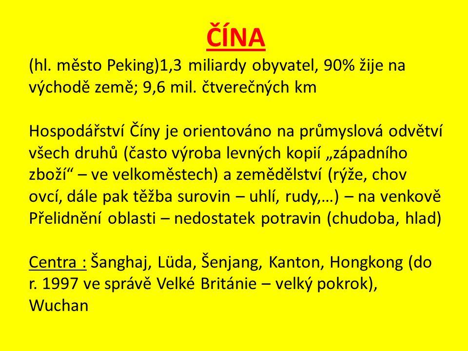 ČÍNA (hl. město Peking)1,3 miliardy obyvatel, 90% žije na východě země; 9,6 mil. čtverečných km Hospodářství Číny je orientováno na průmyslová odvětví
