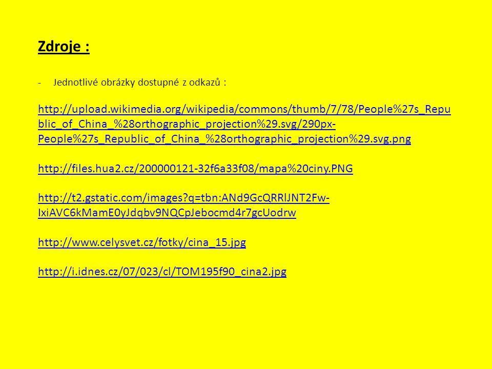 Zdroje : -Jednotlivé obrázky dostupné z odkazů : http://upload.wikimedia.org/wikipedia/commons/thumb/7/78/People%27s_Repu blic_of_China_%28orthographi