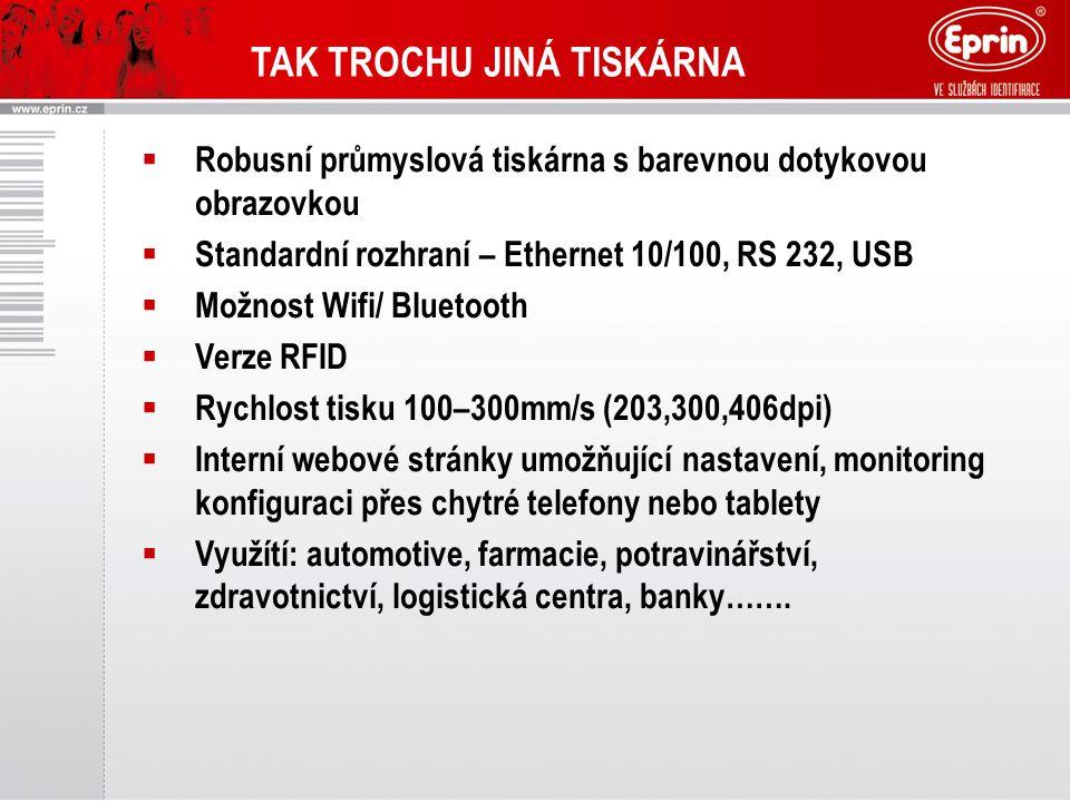 TAK TROCHU JINÁ TISKÁRNA  Robusní průmyslová tiskárna s barevnou dotykovou obrazovkou  Standardní rozhraní – Ethernet 10/100, RS 232, USB  Možnost Wifi/ Bluetooth  Verze RFID  Rychlost tisku 100–300mm/s (203,300,406dpi)  Interní webové stránky umožňující nastavení, monitoring konfiguraci přes chytré telefony nebo tablety  Využítí: automotive, farmacie, potravinářství, zdravotnictví, logistická centra, banky…….