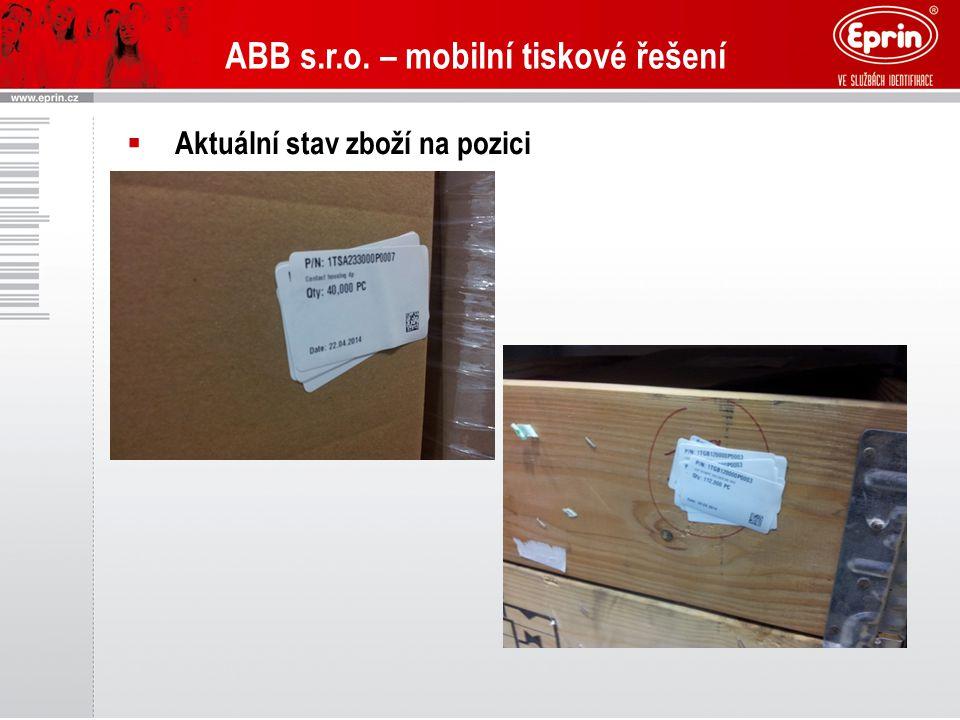 ABB s.r.o. – mobilní tiskové řešení  Aktuální stav zboží na pozici