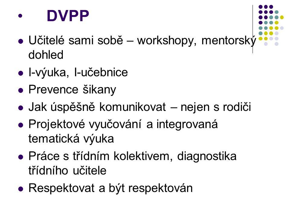 DVPP Učitelé sami sobě – workshopy, mentorský dohled I-výuka, I-učebnice Prevence šikany Jak úspěšně komunikovat – nejen s rodiči Projektové vyučování