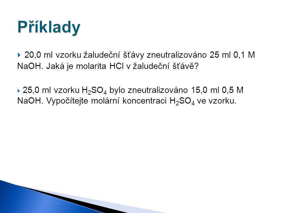  20,0 ml vzorku žaludeční šťávy zneutralizováno 25 ml 0,1 M NaOH. Jaká je molarita HCl v žaludeční šťávě?  25,0 ml vzorku H 2 SO 4 bylo zneutralizov