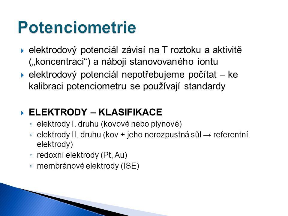 " elektrodový potenciál závisí na T roztoku a aktivitě (""koncentraci"") a náboji stanovovaného iontu  elektrodový potenciál nepotřebujeme počítat – ke"