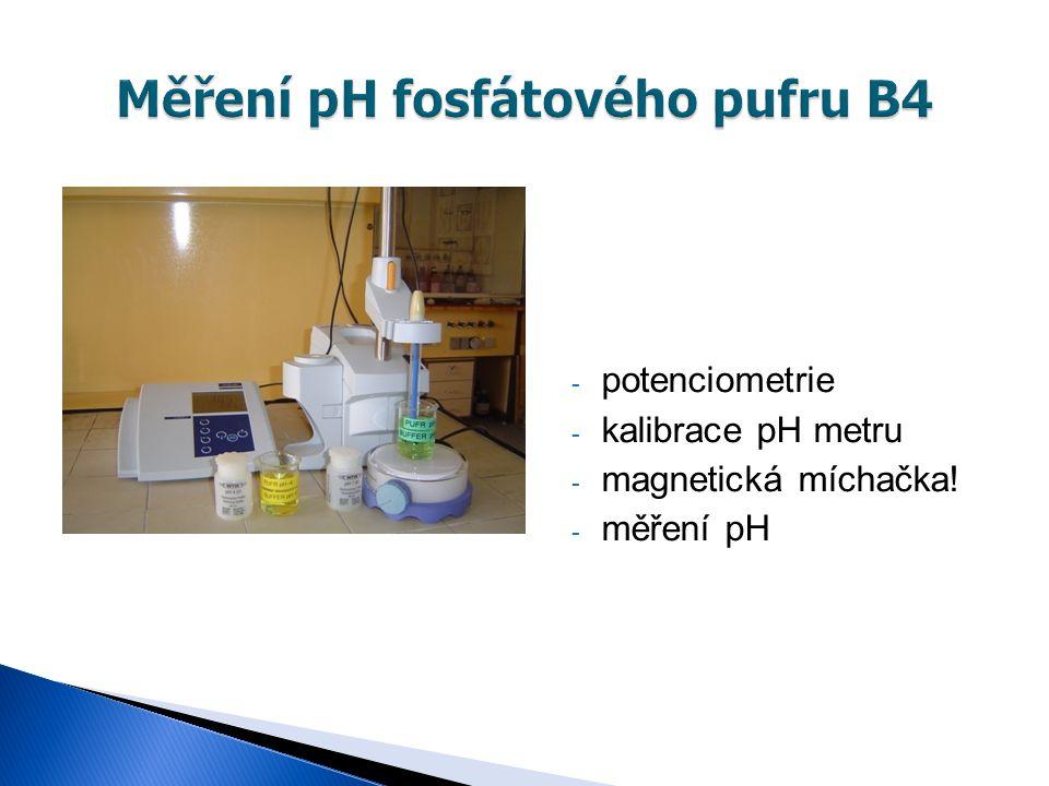 - potenciometrie - kalibrace pH metru - magnetická míchačka! - měření pH