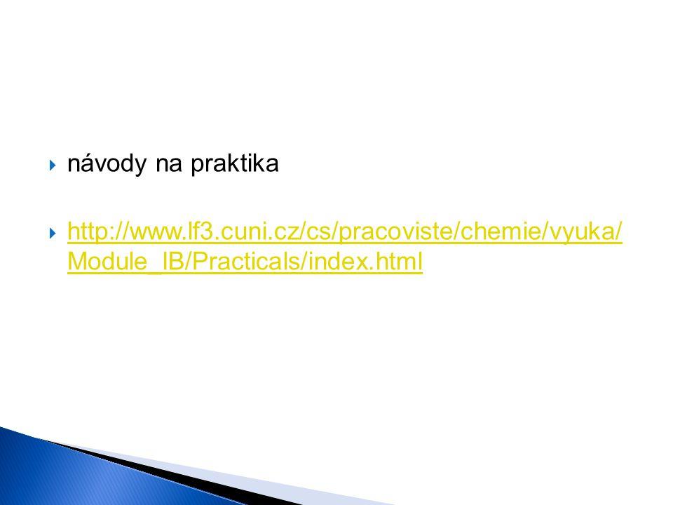  návody na praktika  http://www.lf3.cuni.cz/cs/pracoviste/chemie/vyuka/ Module_IB/Practicals/index.html http://www.lf3.cuni.cz/cs/pracoviste/chemie/