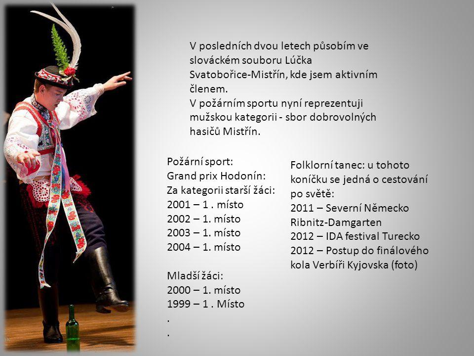 V posledních dvou letech působím ve slováckém souboru Lúčka Svatobořice-Mistřín, kde jsem aktivním členem. V požárním sportu nyní reprezentuji mužskou
