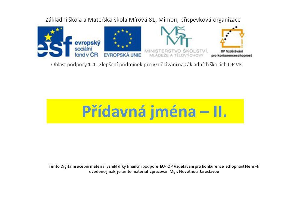 Tento Digitální učební materiál vznikl díky finanční podpoře EU- OP Vzdělávání pro konkurence schopnost Není –li uvedeno jinak, je tento materiál zpracován Mgr.