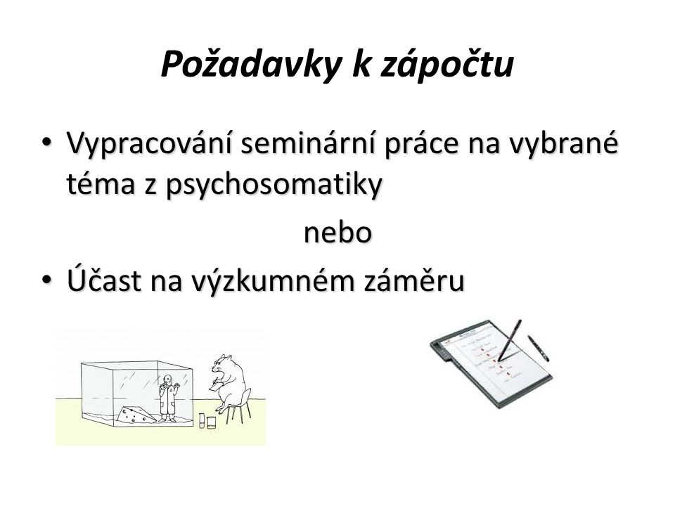 Požadavky k zápočtu Vypracování seminární práce na vybrané téma z psychosomatiky Vypracování seminární práce na vybrané téma z psychosomatikynebo Účas