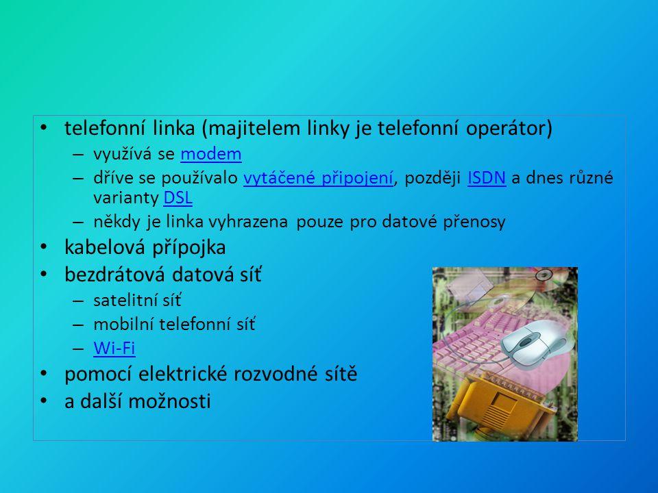 telefonní linka (majitelem linky je telefonní operátor) – využívá se modemmodem – dříve se používalo vytáčené připojení, později ISDN a dnes různé varianty DSLvytáčené připojeníISDNDSL – někdy je linka vyhrazena pouze pro datové přenosy kabelová přípojka bezdrátová datová síť – satelitní síť – mobilní telefonní síť – Wi-Fi Wi-Fi pomocí elektrické rozvodné sítě a další možnosti