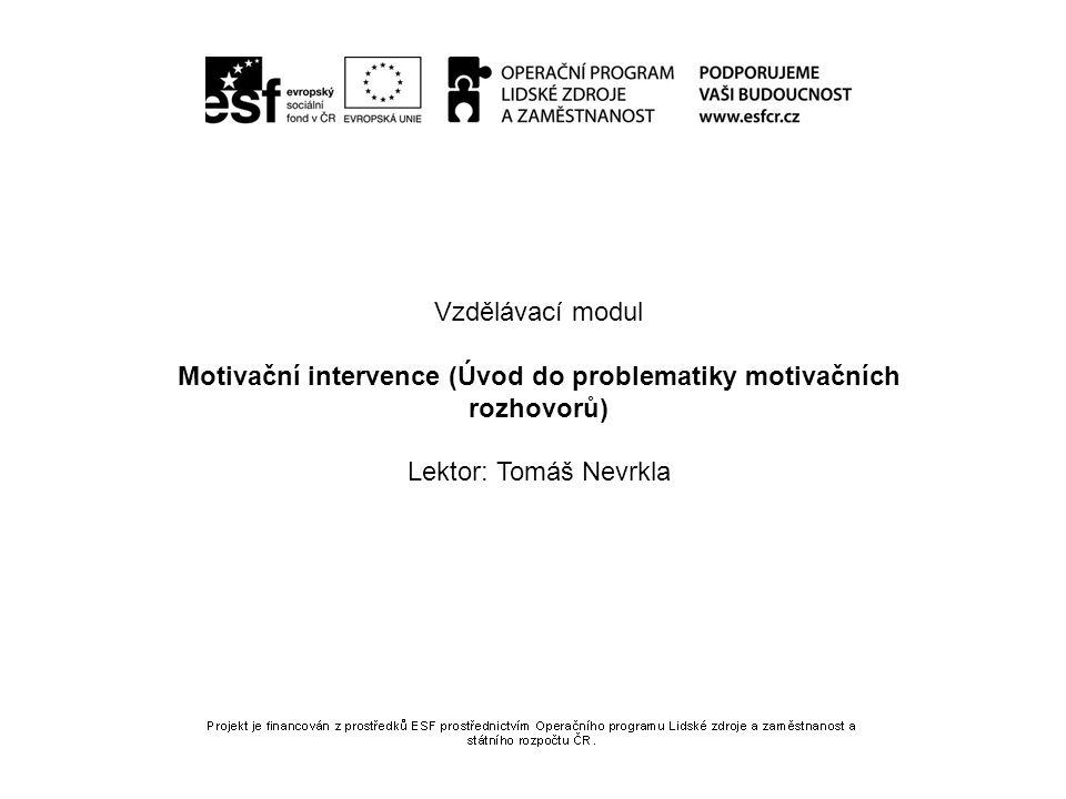 Vzdělávací modul Motivační intervence (Úvod do problematiky motivačních rozhovorů) Lektor: Tomáš Nevrkla