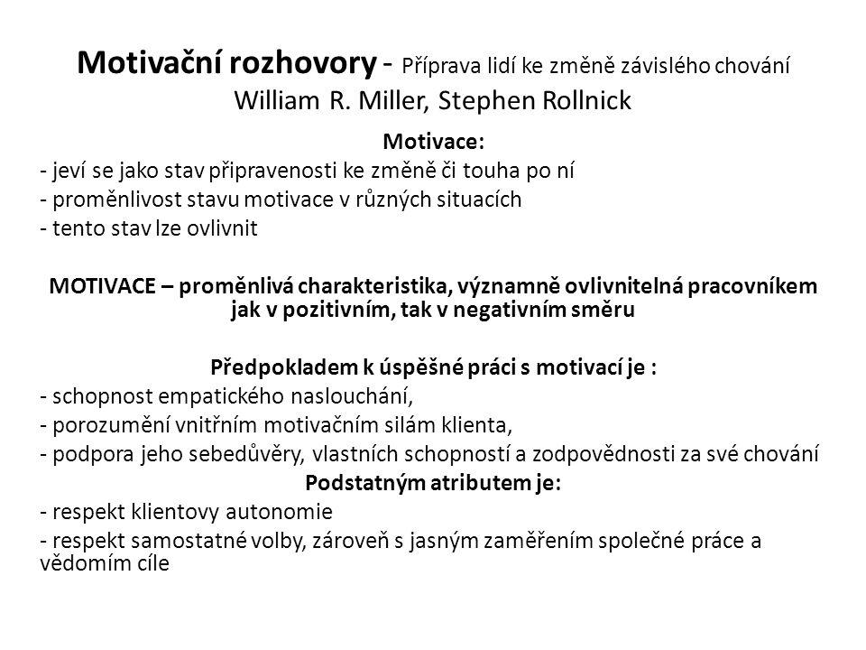 Motivační rozhovory - Příprava lidí ke změně závislého chování William R. Miller, Stephen Rollnick Motivace: - jeví se jako stav připravenosti ke změn