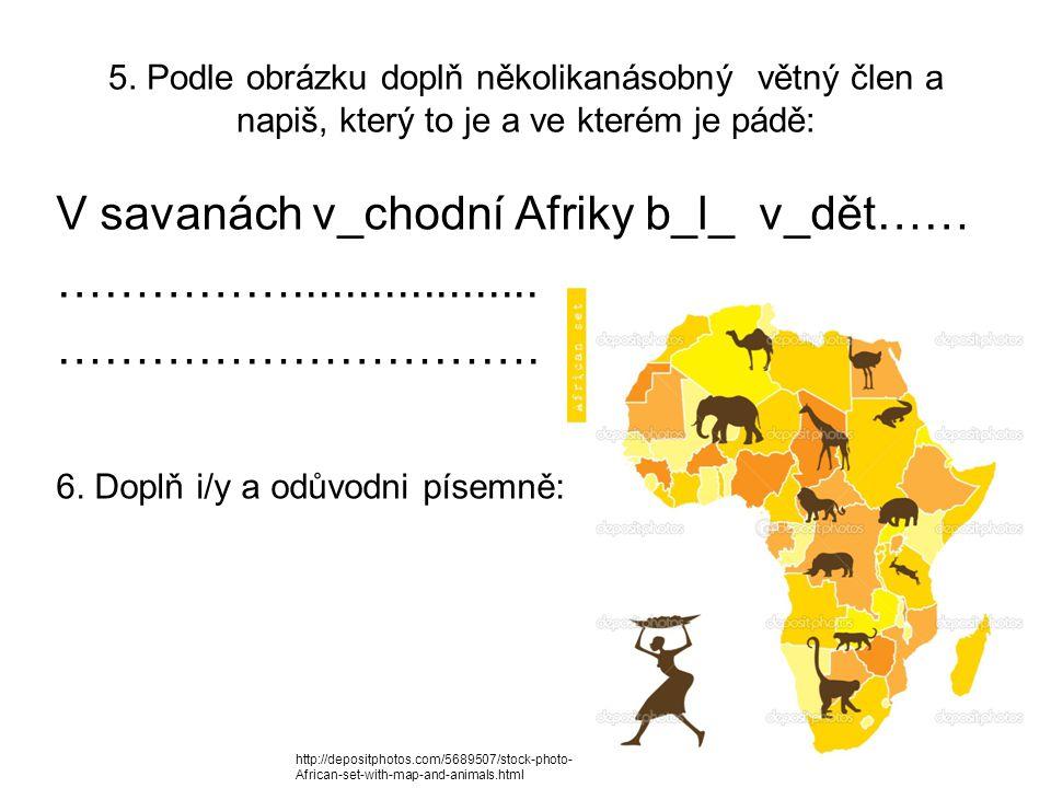5. Podle obrázku doplň několikanásobný větný člen a napiš, který to je a ve kterém je pádě: V savanách v_chodní Afriky b_l_ v_dět…… …………….............