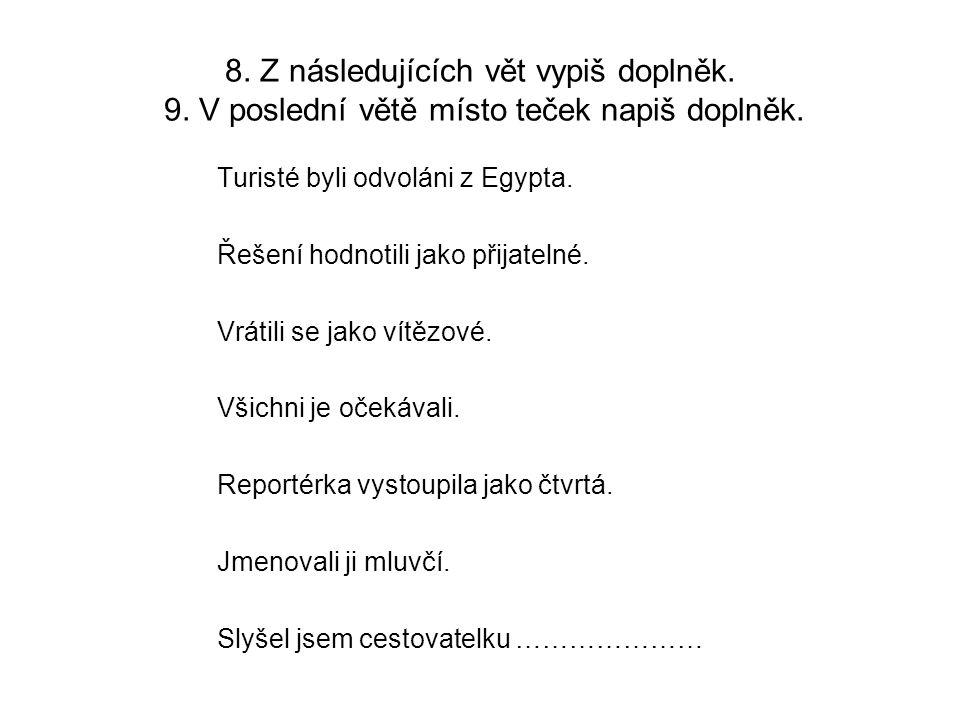 8. Z následujících vět vypiš doplněk. 9. V poslední větě místo teček napiš doplněk.