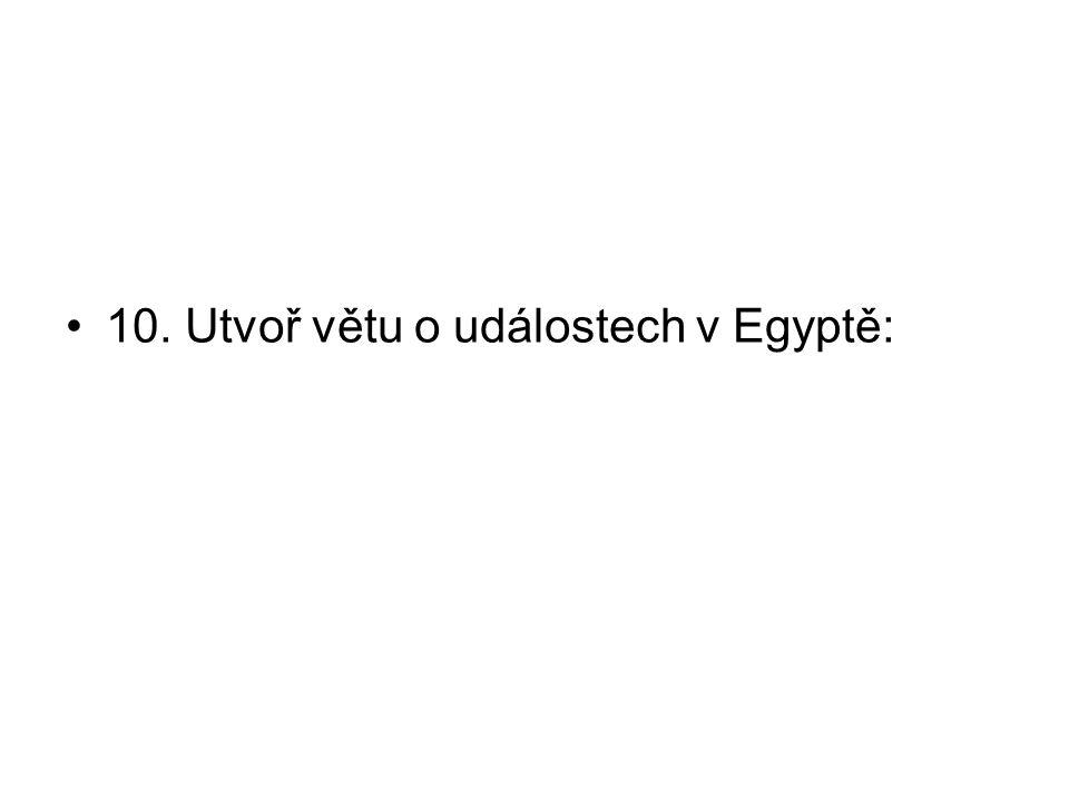 10. Utvoř větu o událostech v Egyptě: