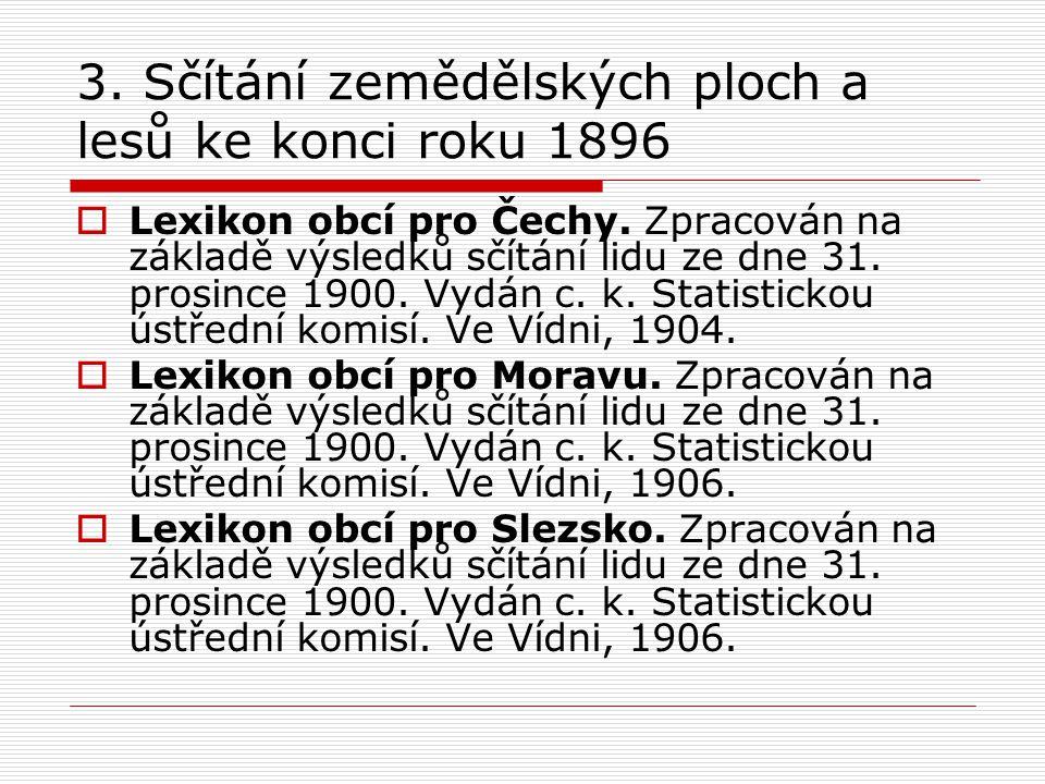 3. Sčítání zemědělských ploch a lesů ke konci roku 1896  Lexikon obcí pro Čechy.