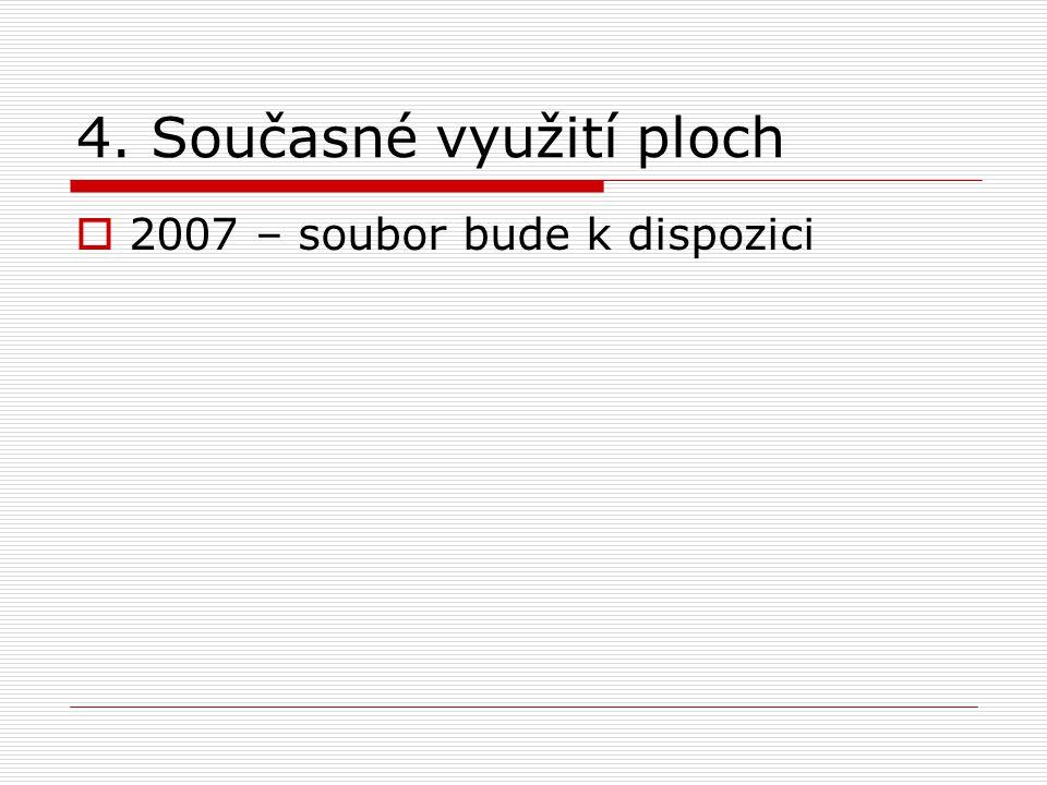 4. Současné využití ploch  2007 – soubor bude k dispozici