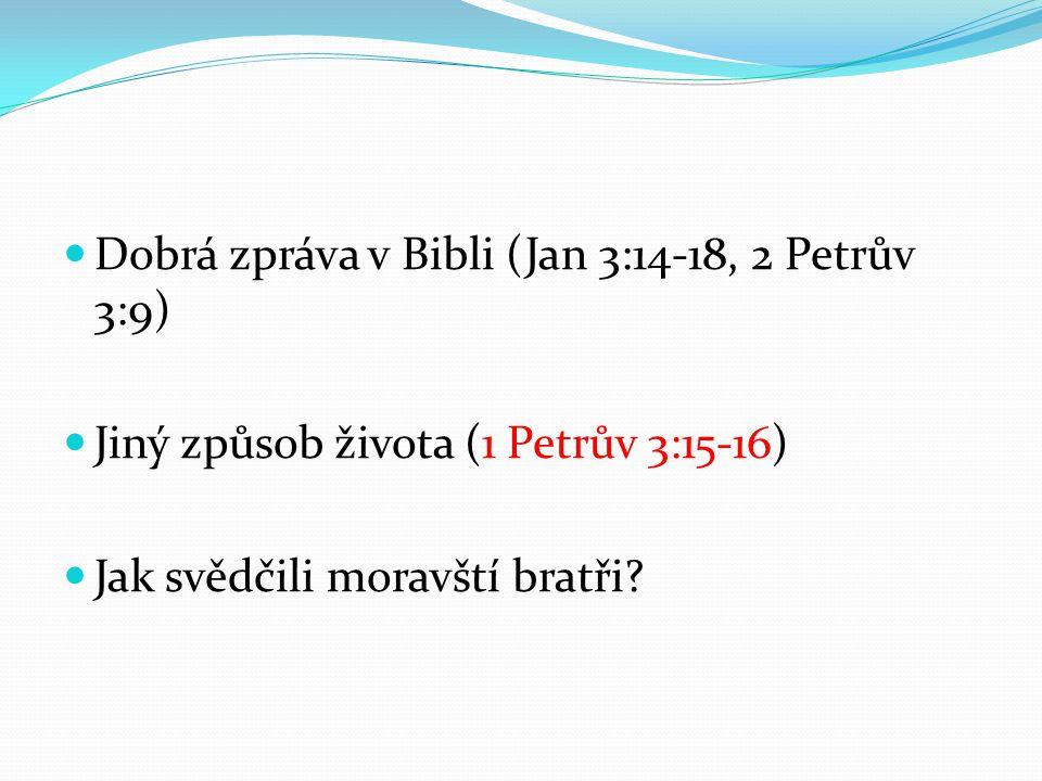 Dobrá zpráva v Bibli (Jan 3:14-18, 2 Petrův 3:9) Jiný způsob života (1 Petrův 3:15-16) Jak svědčili moravští bratři?