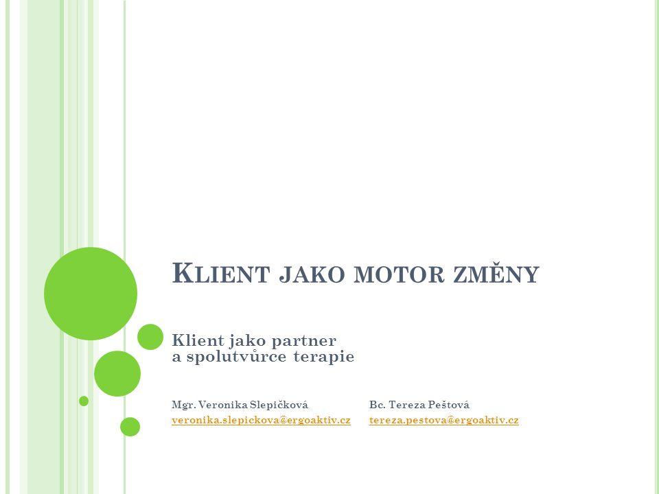 K LIENT JAKO MOTOR ZMĚNY Klient jako partner a spolutvůrce terapie Mgr.