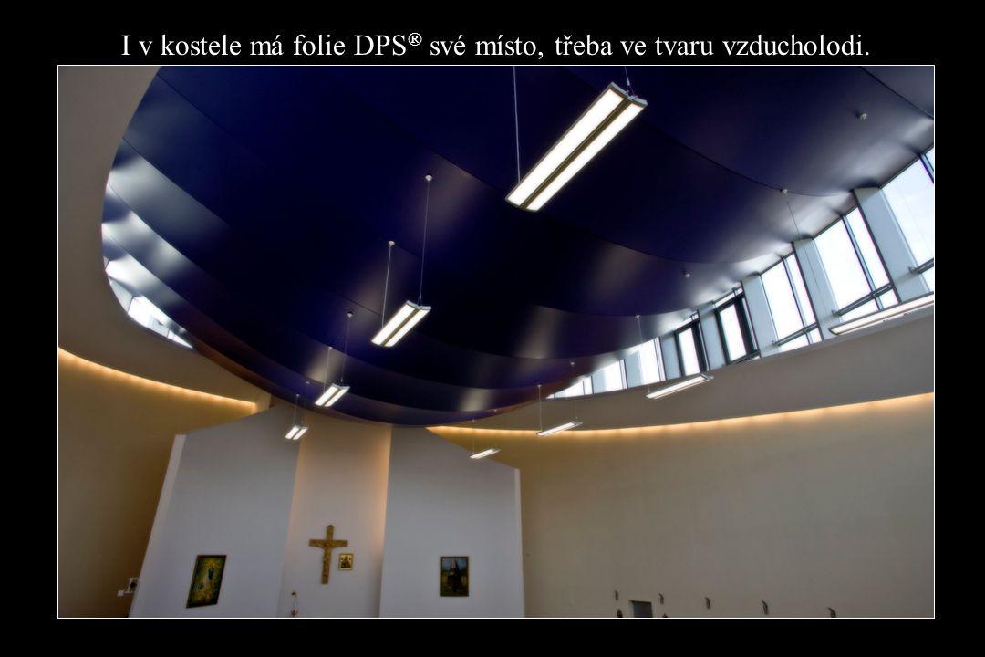 I v kostele má folie DPS ® své místo, třeba ve tvaru vzducholodi.