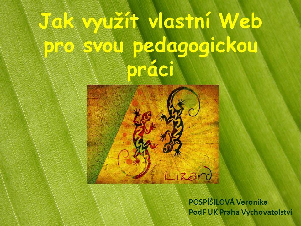 Jak využít vlastní Web pro svou pedagogickou práci POSPÍŠILOVÁ Veronika PedF UK Praha Vychovatelství