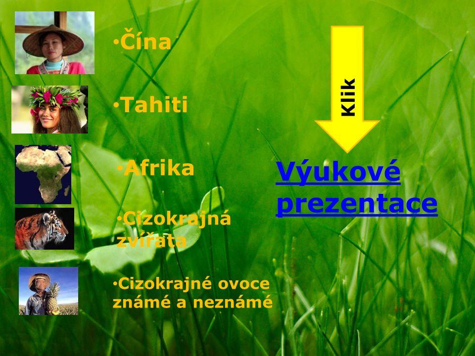 Výukové prezentace Čína Tahiti Afrika Cizokrajná zvířata Cizokrajné ovoce známé a neznámé Klik