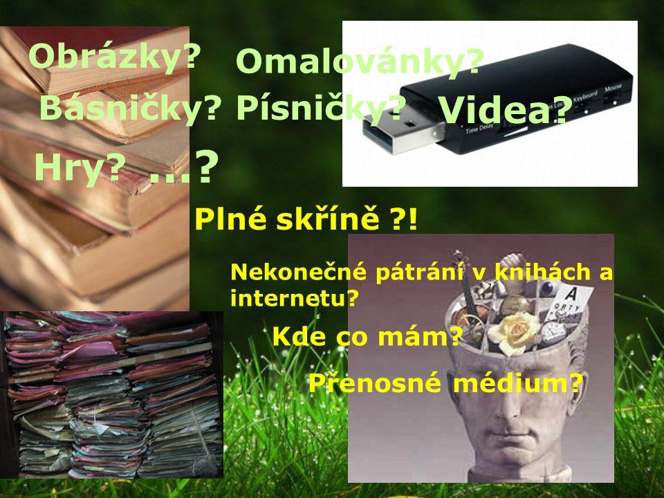 Obrázky? Básničky? Omalovánky? Písničky? Videa? Hry? Plné skříně ?! Nekonečné pátrání v knihách a internetu? Kde co mám? Přenosné médium? …?